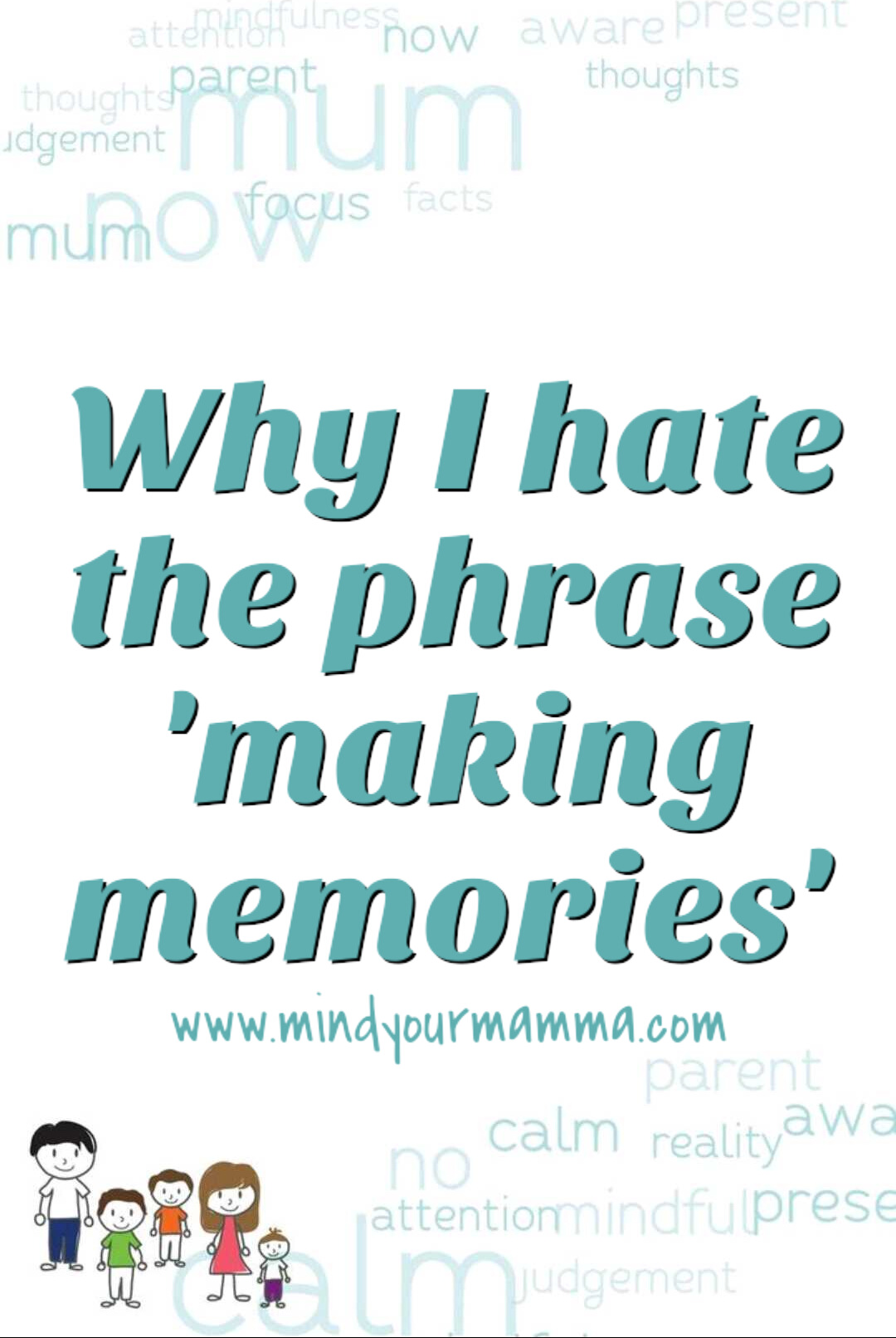 Why I hate the phrase 'making memories' Mind your Mamma