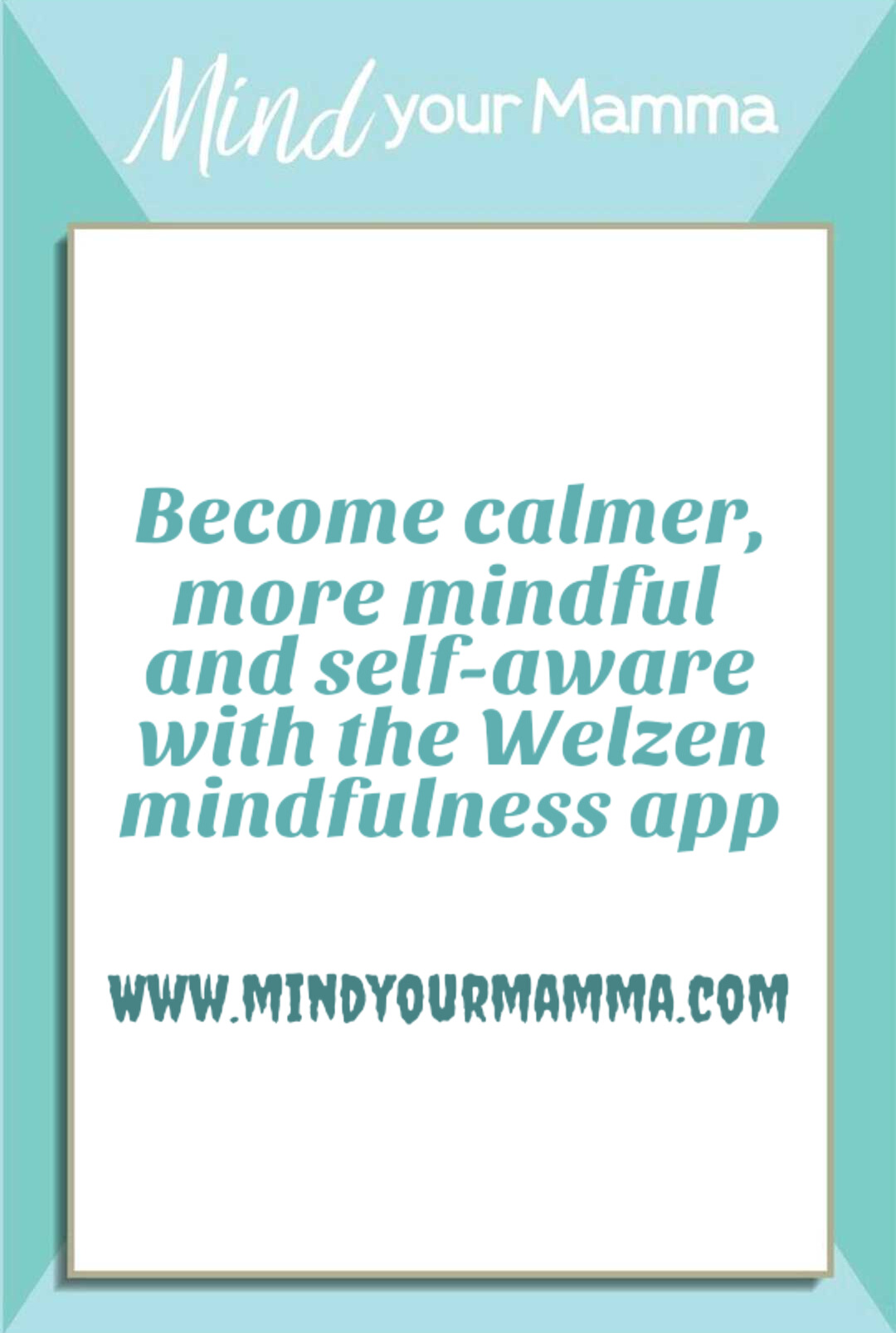 Become calmer, more mindful and self-aware with the Welzen mindfulness app. Mind your Mamma