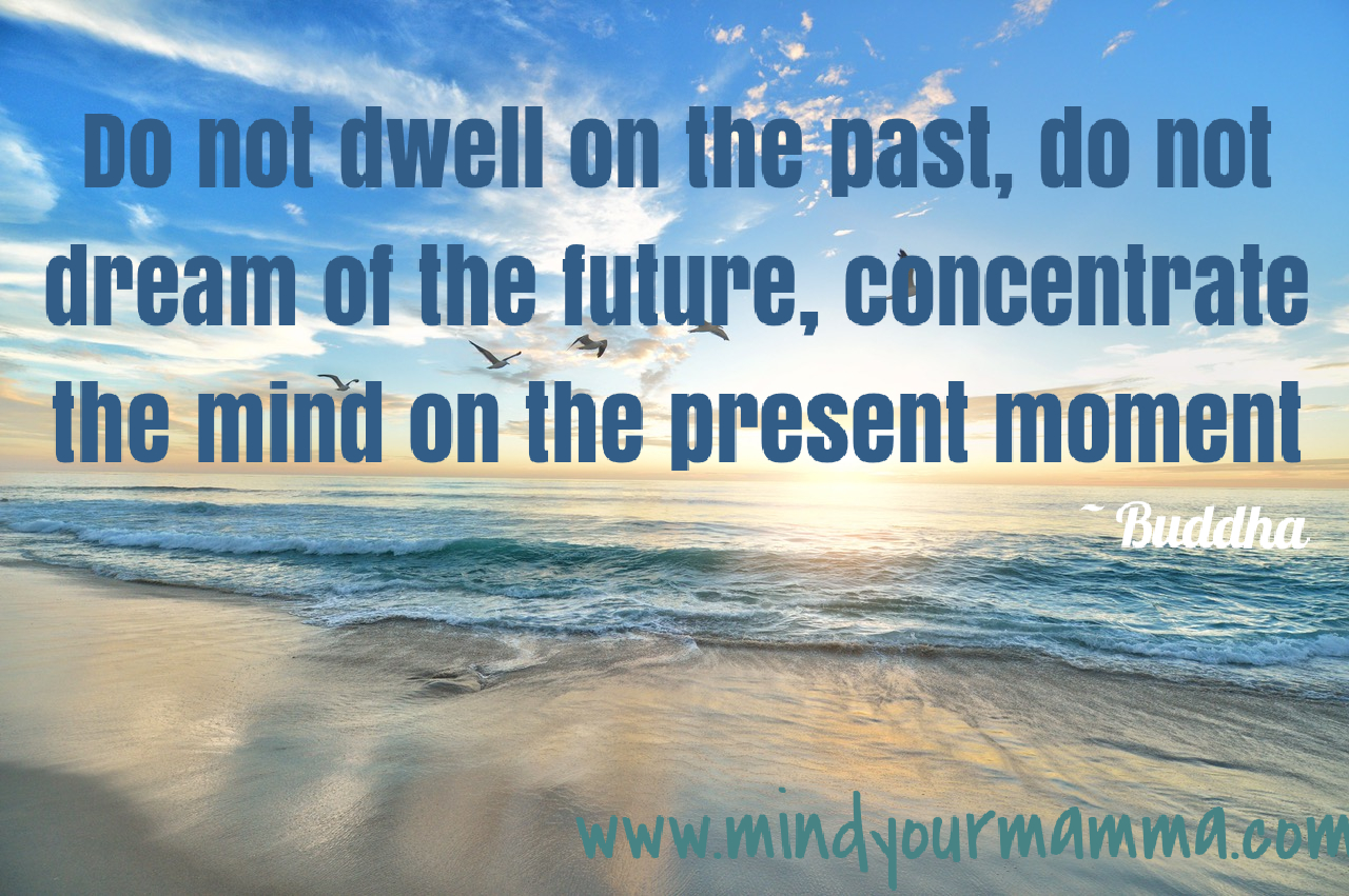 Be more mindful – 5 quotes to remind you to live in the present moment