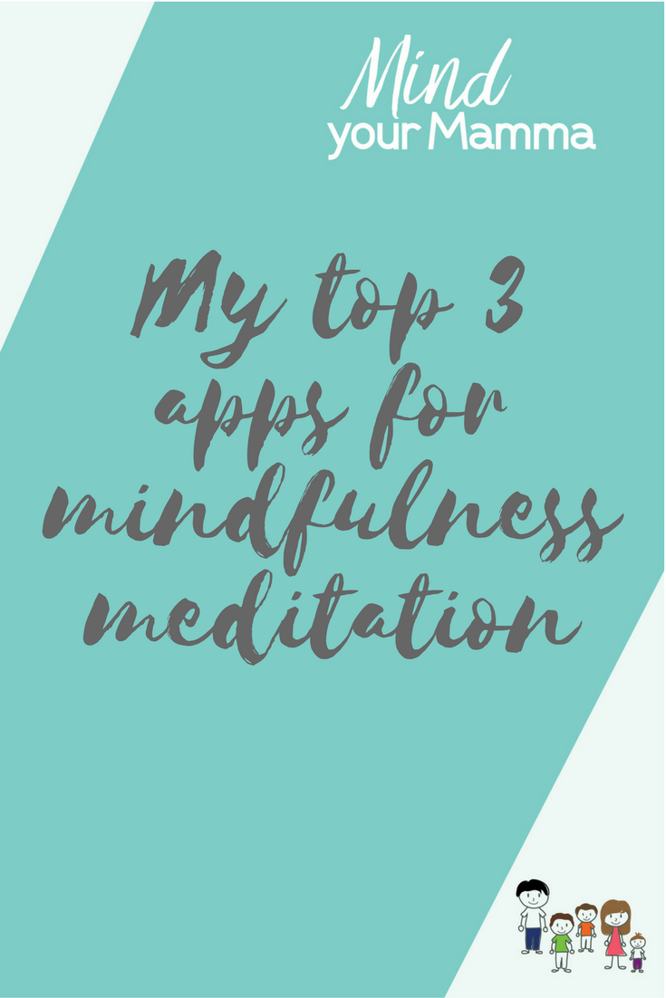 my top 3 apps for mindfulness meditation Mind your Mamma
