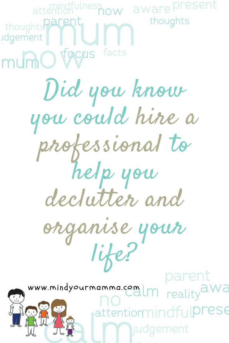 did you know you could hire a professional to help you declutter and organise your life? Mind your Mamma