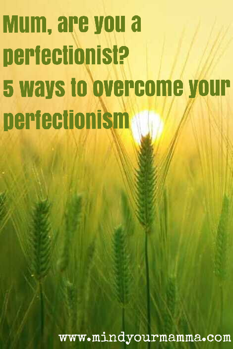 perfectionist mum how to overcome your perfectionism Mind your Mamma