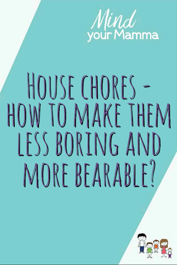 house chores - how to make them less boring and more bearable? Mind your Mamma