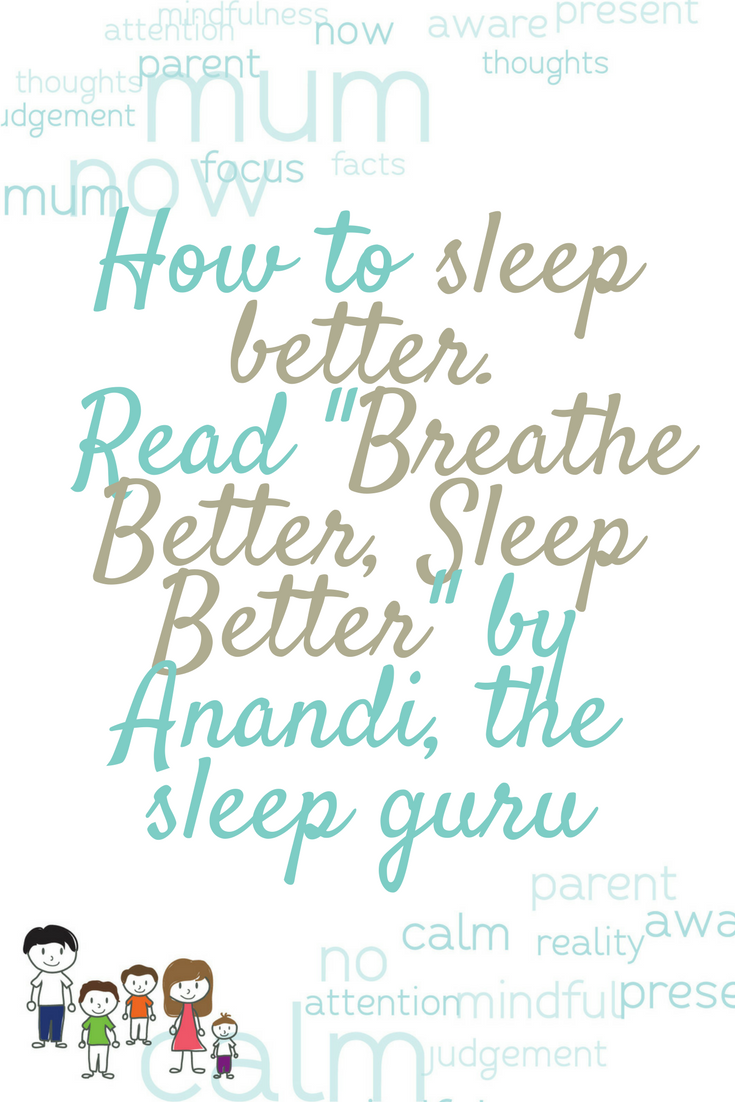 Wondering how you could sleep better? Read this review of the book Breathe Better, Sleep Better, by Anandi, the sleep guru. Head to the Mind your Mamma website!