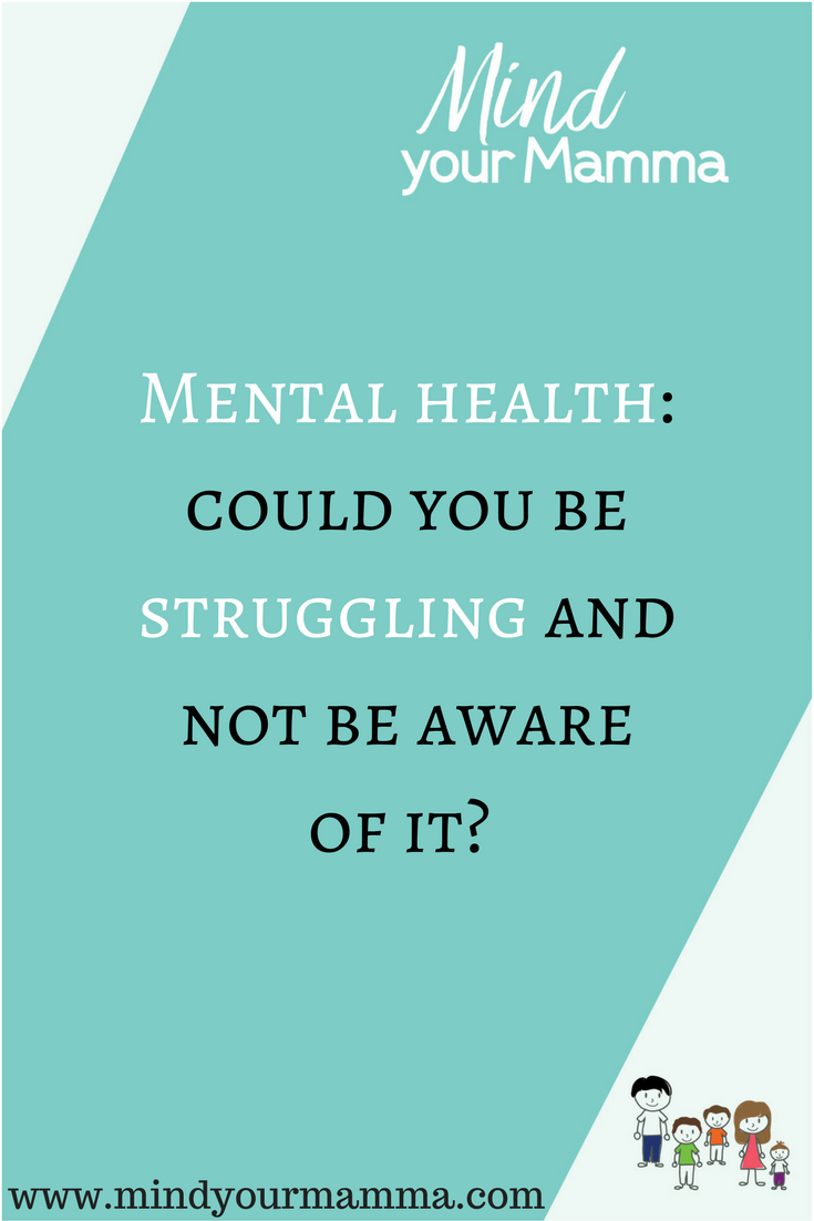 Mental health: could you be struggling and not be aware of it? Mind your Mamma. #stress #anxiety #pnd