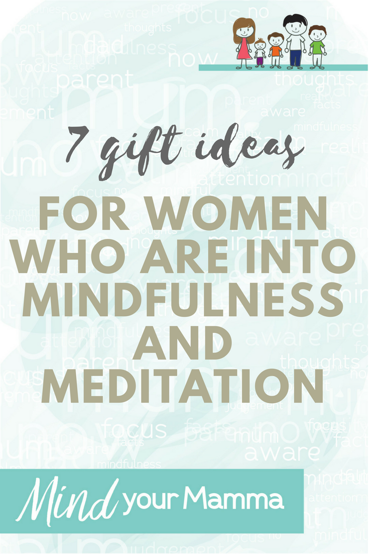7 gift ideas for women who are into mindfulness and meditation. (But can work for men too!)