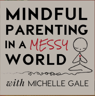 Mindful Parenting in a Messy World with Michelle Gale podcast