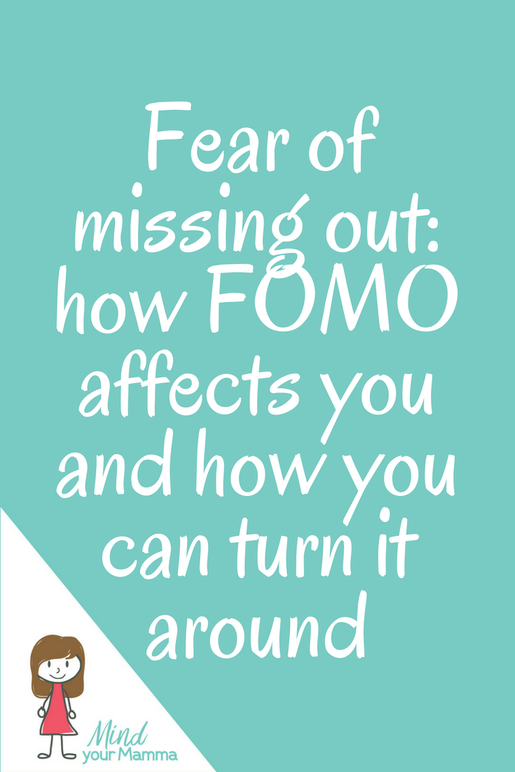 Fear of missing out: how FOMO affects you and how you can turn it around and use it to your advantage. Mind your Mamma