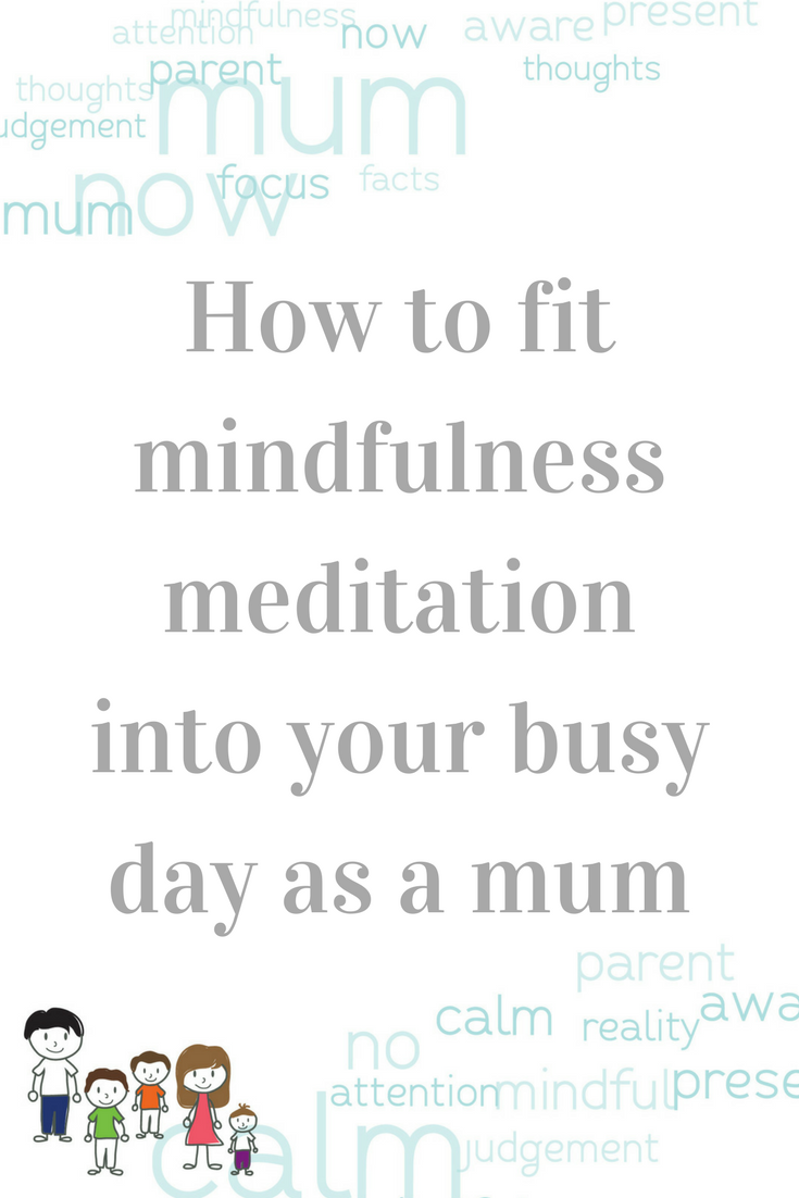 How to fit mindfulness meditation into your busy day as a mum - Mind your Mamma