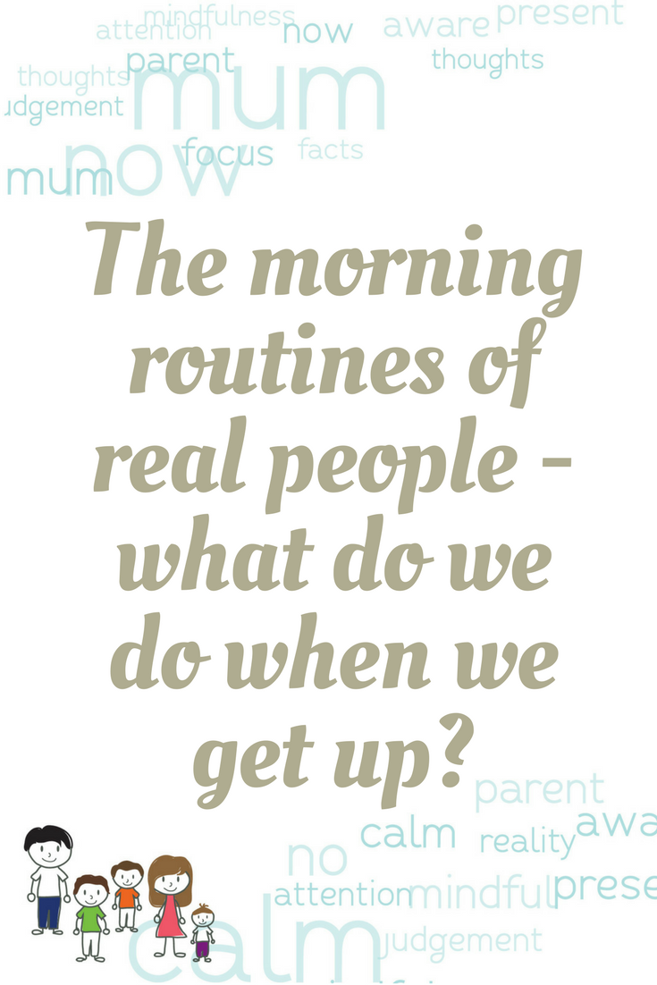The morning routines of real people - what do we do when we get up? Mind your Mamma