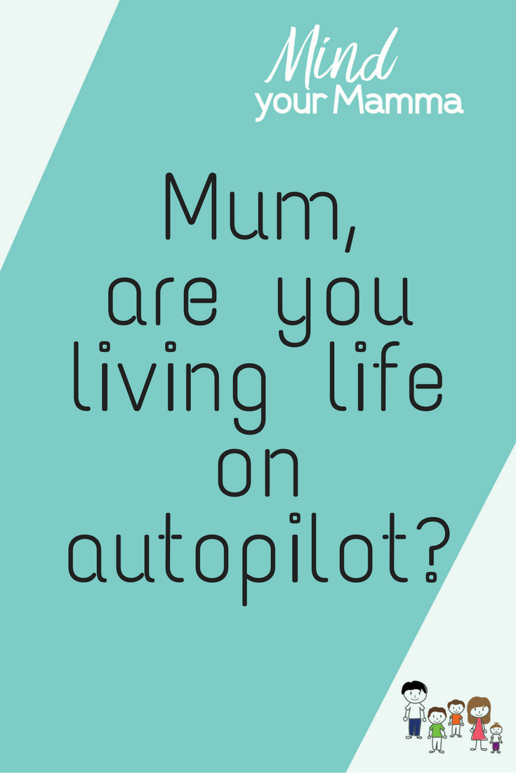 Mum, are you living life on autopilot? Mind your Mamma