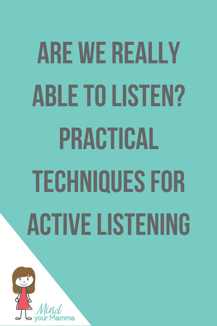 Are we really able to listen? Practical techniques for active listening. Mind your Mamma